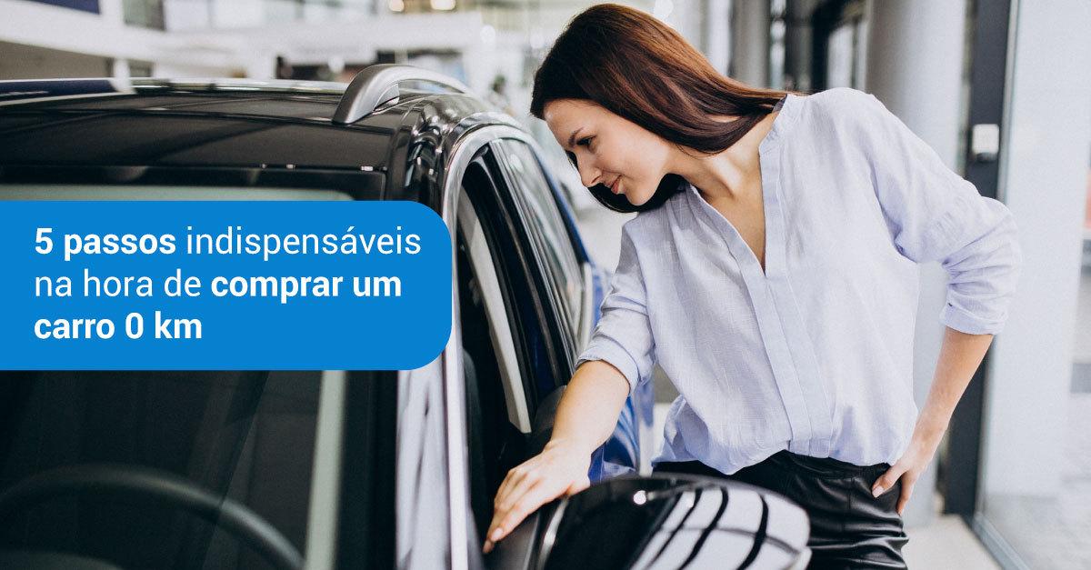5 Passos indispensáveis na hora de comprar um carro 0 km